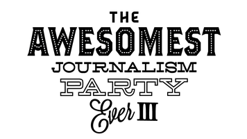 Awesomest Journalism Party. Ever. III.