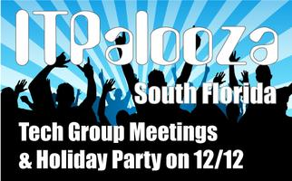 ITPalooza - South Florida Tech Group Meetings & Holiday Party on...