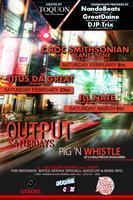 2/9 OUTPUT SATURDAYS @ PIG 'N WHISTLE (HOLLYWOOD)...