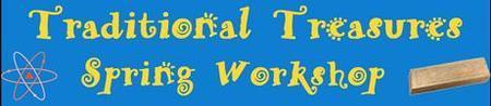 2013 Traditional Treasures Spring Workshop