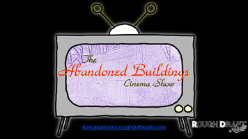 The Abandoned Buildings Cinema Show: World Deumière,...