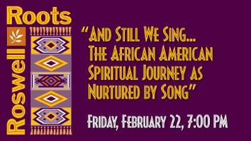 """""""And Still We Sing … The African American Spiritual..."""