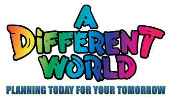 A Different World: Planning Today For Your Tomorrow