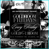 AG Entertainment Presents :: GOLD ROOM FRIDAYS :: This...