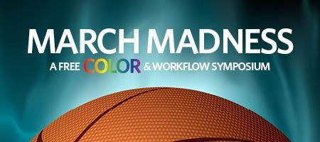 March Madness: A FREE Color and Workflow Symposium