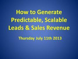 How to Generate Predictable, Scalable Leads and Sales...
