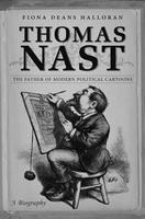 Thomas Nast: The Father of Modern Political Cartoons