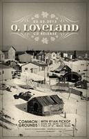 O, LOVELAND [CD RELEASE]  w/ guest: Ryan Pickop