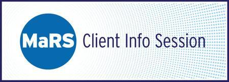 MaRS Client Info Sessions