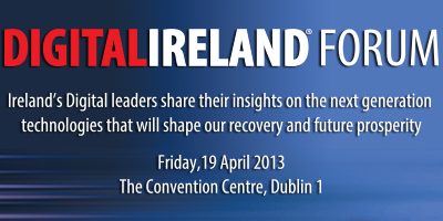 Digital Ireland Forum April 2013: Next Generation...
