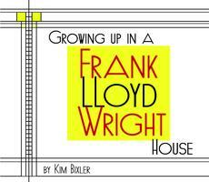 What is it like Growing Up in a Frank Lloyd Wright...