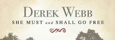 Derek Webb - She Must and Shall Go Free - 10th...