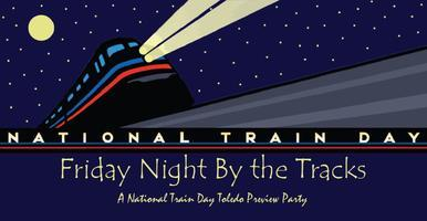 """Friday Night By the Tracks""   A National Train Day..."