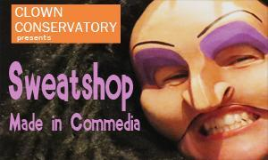 'Sweatshop: Made in Commedia' at Circus Center