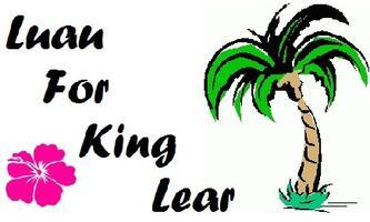 Luau for King Lear | May 3 - 12, 2013