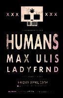 HUMANS + MAX ULIS + LADYFRND