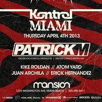 ✦ PATRICK M ✦ KONTROL MIAMI ✦ Thursday, APRIL 4th at...
