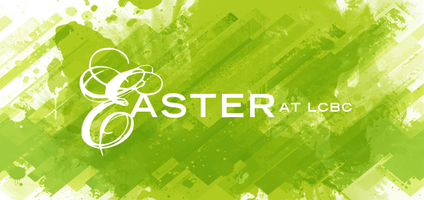 2013 Easter Gatherings @ LCBC