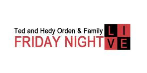 The Ted and Hedy Orden & Family Friday Night Live