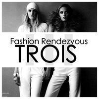 """Fashion RendezVous """"TROIS"""""""