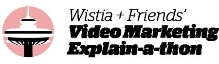 Video Marketing Explain-a-thon