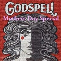 GODSPELL (MOTHERS DAY SPECIAL)