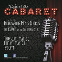 Indianapolis Men's Chorus: A Night at the Cabaret, May 30 & 31,...