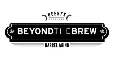 BeerFX Presents Beyond The Brew: Barrel Aging
