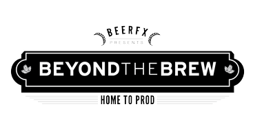 BeerFX Presents Beyond The Brew: Home to Prod