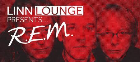 Linn Lounge presents...  R.E.M.