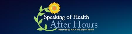 Speaking of Health After Hours presented by WJCT and...