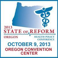 2013 Oregon State of Reform Health Policy Conference
