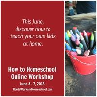 How to Homeschool Online Workshop (June 3 - 7, 2013)