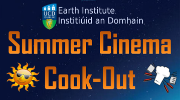 UCD Earth Institute,   Summer Cinema Cook-Out