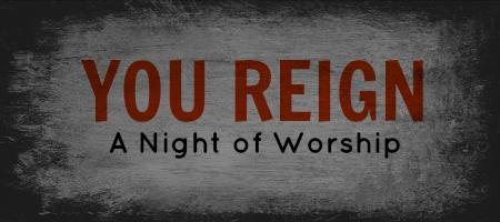 You Reign: A Night of Worship