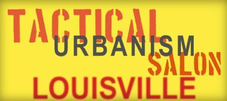 Tactical Urbanism Salon: Louisville