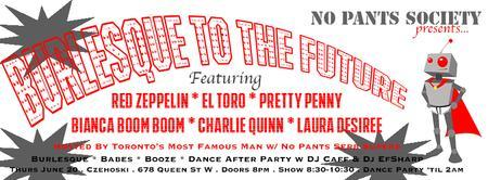 NO PANTS SOCIETY presents... Burlesque To The Future
