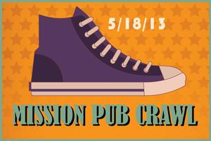 3rd Annual Mission Pub Crawl    Pre-Sale tix Sold Out...