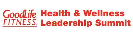 GoodLife Fitness Health & Wellness Leadership Summit:...