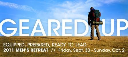 Geared Up!   2011 Men's Retreat