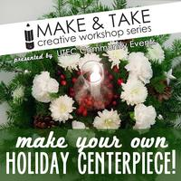 Make & Take Creative Workshop - Holiday Centerpieces...
