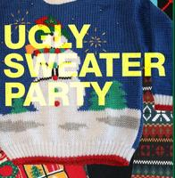 Tis The Season : Ugly Sweater Holiday Party