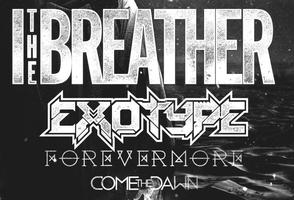 I, The Breather w/ Exotype, Forevermore, Come The...