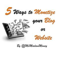 5 EASY WAYS TO MONETIZE YOUR BLOG OR WEBSITE