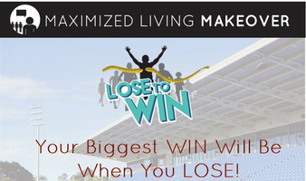 Maximized Living Makeover- Lose to Win