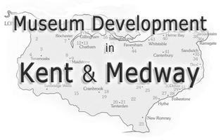 Museum Development in Kent & Medway: Plans for 2015-18