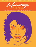HAIRitage The Play...The Journey of Sistahs with Their...