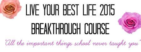 Live Your Best Life Breakthrough Course 2015