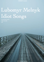 HOMEBEAT Presents : Lubomyr Melnyk | Idiot Songs