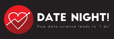 """DATE NIGHT! -- How Data Science Leads to """"I do.""""..."""